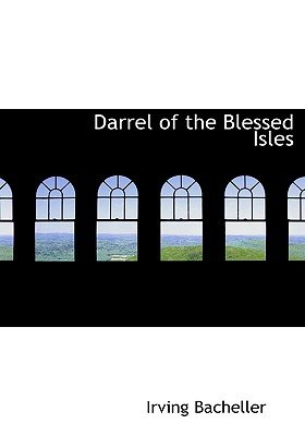 Darrel of the Blessed Isles (Large print, Paperback, large type edition): Irving Bacheller