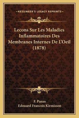 Lecons Sur Les Maladies Inflammatoires Des Membranes Internes de L'Oeil (1878) (English, French, Paperback): F. Panas