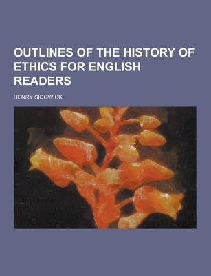Outlines of the History of Ethics for English Readers (Paperback): Henry Sidgwick
