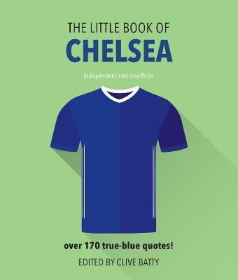 The Little Book of Chelsea - Over 170 true-blue quotes! (Hardcover): Clive Batty