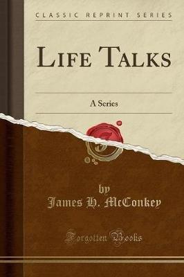 Life Talks - A Series (Classic Reprint) (Paperback): James H. McConkey