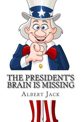The President's Brain Is Missing - And Other Urban Legends (Paperback): Albert Jack