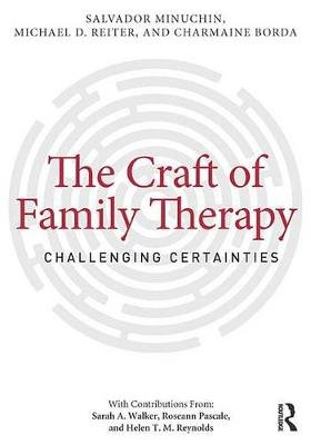 The Craft of Family Therapy - Challenging Certainties (Electronic book text): Salvador Minuchin, Michael D. Reiter, Charmaine...