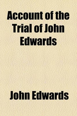 Account of the Trial of John Edwards (Paperback): John Edwards