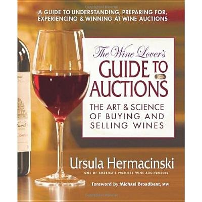 Wine Lover's Guide to Auctions - The Art & Science of Buying and Selling Wines (Paperback): Ursula Hermacinski