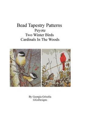 Bead Tapestry Patterns Peyote Two Winter Birds Cardinals in the Woods (Large print, Paperback, large type edition): Georgia...