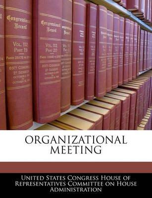 Organizational Meeting (Paperback): United States Congress House of Represen