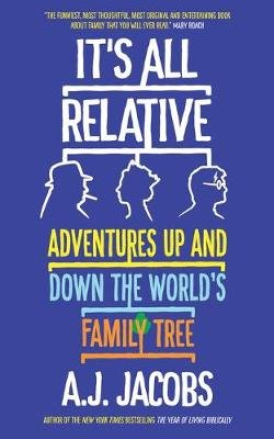 It's All Relative - Adventures Up and Down the World's Family Tree (Paperback): A. J Jacobs