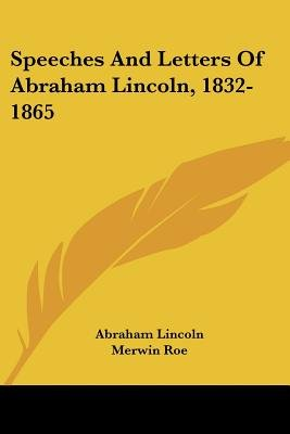 Speeches and Letters of Abraham Lincoln, 1832-1865 (Paperback): Abraham Lincoln