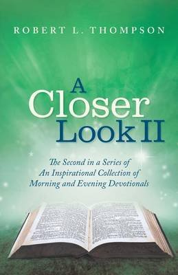 A Closer Look II - The Second in a Series of an Inspirational Collection of Morning and Evening Devotionals (Paperback): Robert...