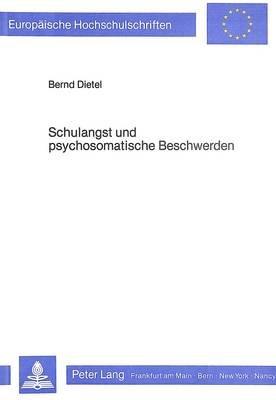 Schulangst Und Psychosomatische Beschwerden - Ursachen, Bedingungen Und Konsequenzen. Eine Empirische Untersuchung Bei 9-16...
