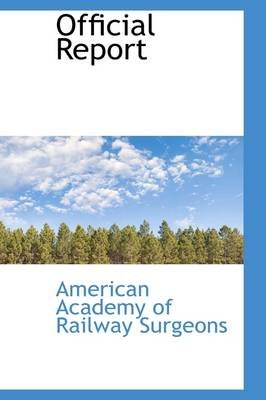 Official Report (Paperback): American Academy of Railway Surgeons