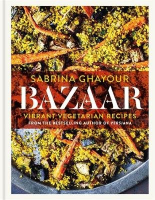 Bazaar - Vibrant vegetarian and plant-based recipes (Hardcover): Sabrina Ghayour