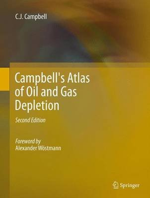 Campbell's Atlas of Oil and Gas Depletion (Hardcover, 2nd ed. 2013): Colin J. Campbell