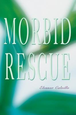 Morbid Rescue (Electronic book text): Eleanor Calvillo