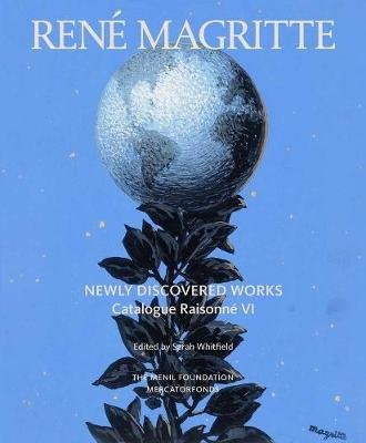 Rene Magritte: Newly Discovered Works - Catalogue Raisonne Volume VI: Oil Paintings, Gouaches, Drawings (Hardcover): Sarah...
