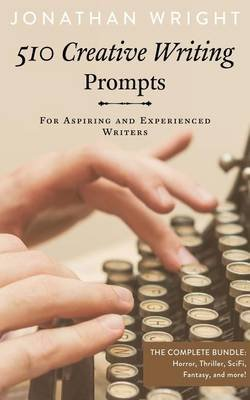 510 Creative Writing Prompts - For Aspiring and Experienced Writers (Bundle) (Paperback): Jonathan Wright