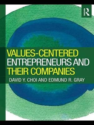 Values-Centered Entrepreneurs and Their Companies (Electronic book text): David Y. Choi, Edmund Gray