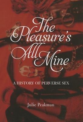The Pleasure's All Mine (Hardcover): Julie Peakman