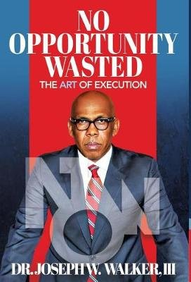 No Opportunity Wasted - The Art of Execution (Hardcover): Joseph Walker
