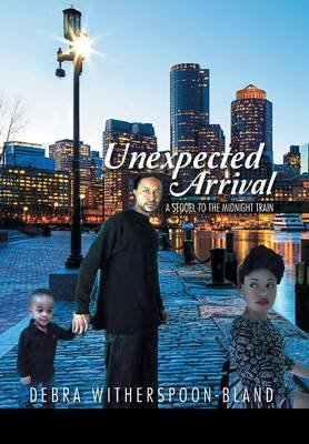 Unexpected Arrival - A Sequel to the Midnight Train (Hardcover): Debra Witherspoon-Bland