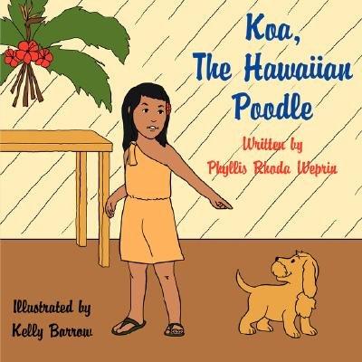 Koa, The Hawaiian Poodle (Paperback): Phyllis Rhoda Weprin