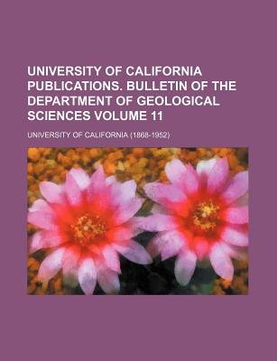 University of California Publications. Bulletin of the Department of Geological Sciences Volume 11 (Paperback): California...