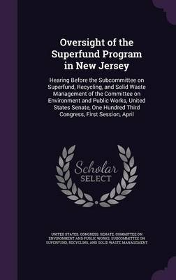 Oversight of the Superfund Program in New Jersey - Hearing Before the Subcommittee on Superfund, Recycling, and Solid Waste...