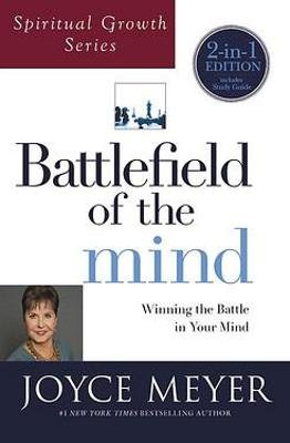 Battlefield of the Mind - Winning the Battle in Your Mind (Paperback, 2-in-1 Edition): Joyce Meyer