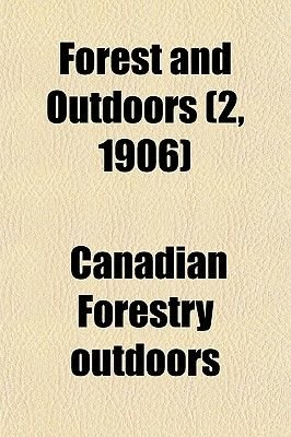Forest and Outdoors (2, 1906) (Paperback): Canadian Forestry Outdoors