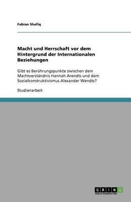 Macht Und Herrschaft VOR Dem Hintergrund Der Internationalen Beziehungen (German, Paperback): Fabian Shafiq