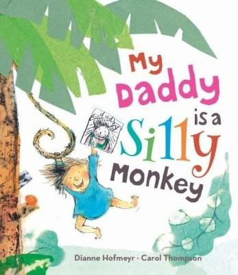 My Daddy is a Silly Monkey (Paperback): Dianne Hofmeyr