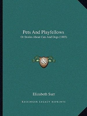 Pets and Playfellows - Or Stories about Cats and Dogs (1885) (Paperback): Elizabeth Surr