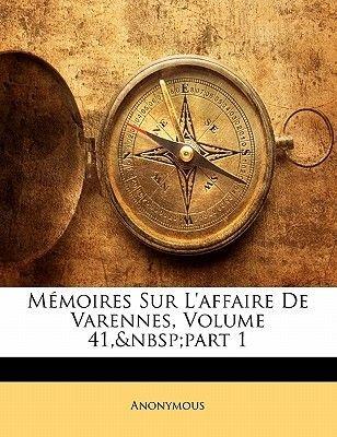M Moires Sur L'Affaire de Varennes, Volume 41, Part 1 (English, French, Paperback): Anonymous