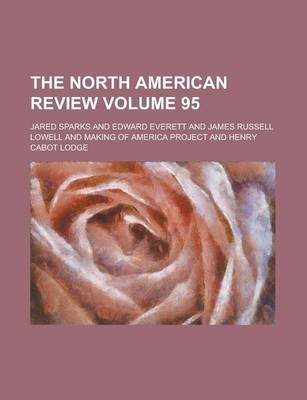 The North American Review Volume 95 (Paperback): Making of America Project, Jared Sparks