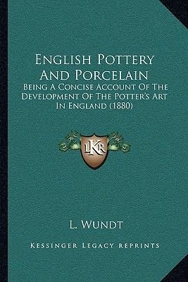 English Pottery and Porcelain - Being a Concise Account of the Development of the Potter's Art in England (1880)...