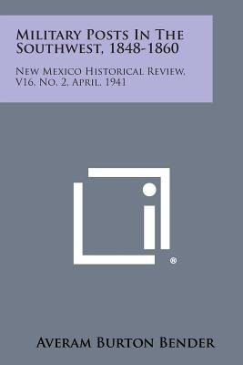 Military Posts in the Southwest, 1848-1860 - New Mexico Historical Review, V16, No. 2, April, 1941 (Paperback): Averam Burton...