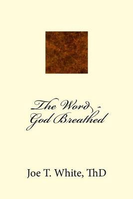 The Word - God Breathed (Paperback): Joe T. White, Dr Joe T. Whhite