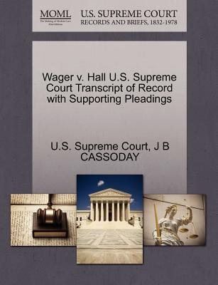 Wager V. Hall U.S. Supreme Court Transcript of Record with Supporting Pleadings (Paperback): J B Cassoday