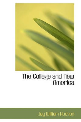 The College and New America (Hardcover): Jay William Hudson
