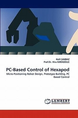 PC-Based Control of Hexapod (Paperback): Halil Ahbaz, Prof Dr Hira Karagulle
