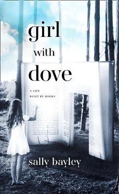 Girl With Dove - A Life Built by Books (Hardcover, Edition): Sally Bayley
