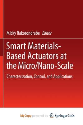 Smart Materials-Based Actuators at the Micro/Nano-Scale - Characterization, Control, and Applications (Paperback): Micky...