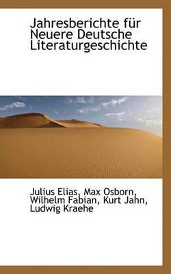 Jahresberichte Fur Neuere Deutsche Literaturgeschichte (Paperback): Julius Elias, Max Osborn, Wilhelm Fabian