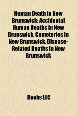 Human Death in New Brunswick - Accidental Human Deaths in New Brunswick, Cemeteries in New Brunswick, Disease-Related Deaths in...