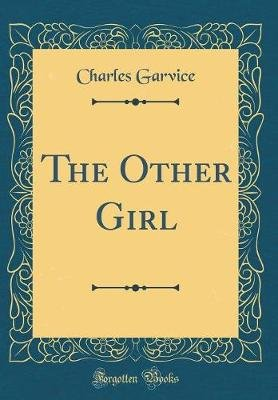 The Other Girl (Classic Reprint) (Hardcover): Charles Garvice