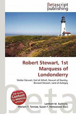 Robert Stewart, 1st Marquess of Londonderry (Paperback): Lambert M. Surhone, Mariam T. Tennoe, Susan F. Henssonow