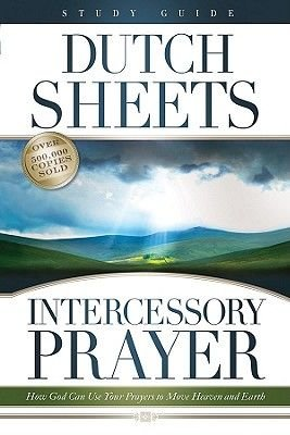 Intercessory Prayer Study Guide - How God Can Use Your Prayers to Move Heaven and Earth (Electronic book text): Dutch Sheets