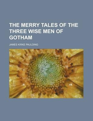 The Merry Tales of the Three Wise Men of Gotham (Paperback): James Kirke Paulding