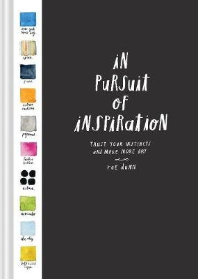 In Pursuit of Inspiration - Trust Your Instincts and Make More Art (Hardcover): Rae Dunn